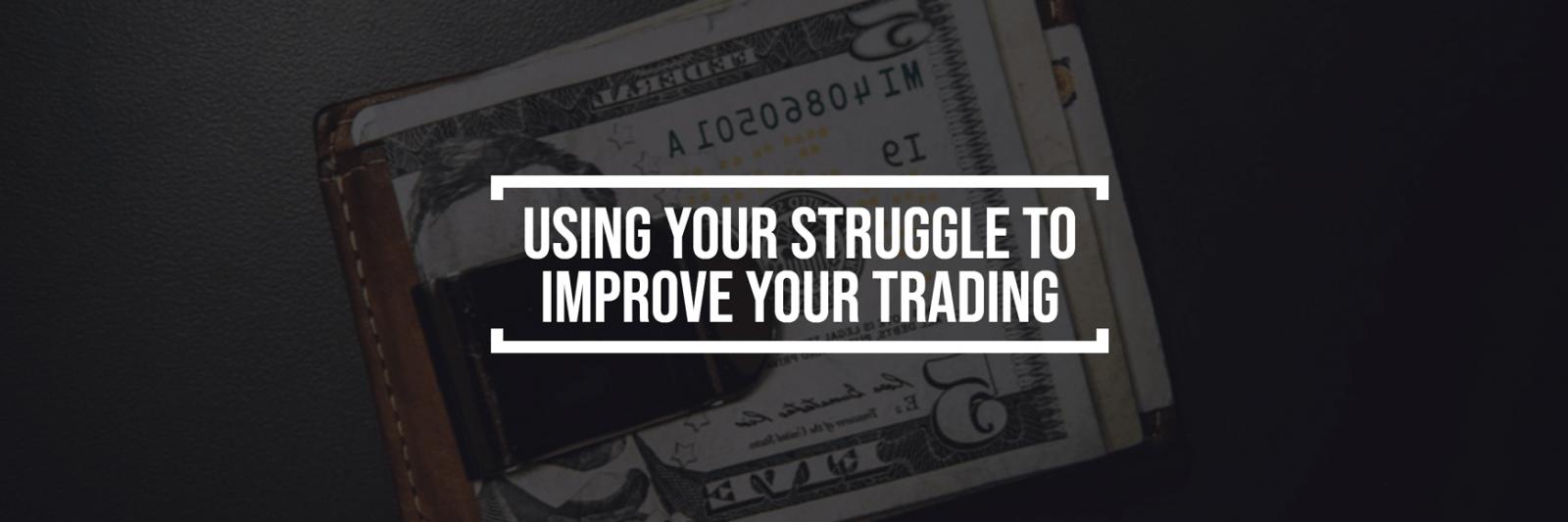 Uso de su Struggle para mejorar su comercio